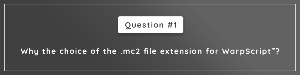 Why the choice of the .mc2 file extension for WarpScript™?