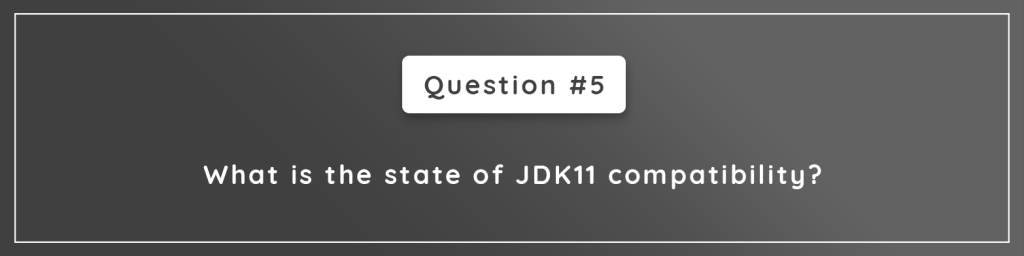 What is the state of JDK11 compatibility?