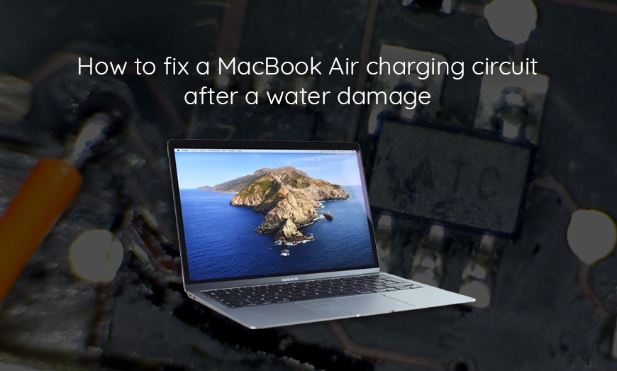 How to fix a MacBook Air charging circuit after a water damage
